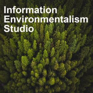 Information Environmentalism Studio