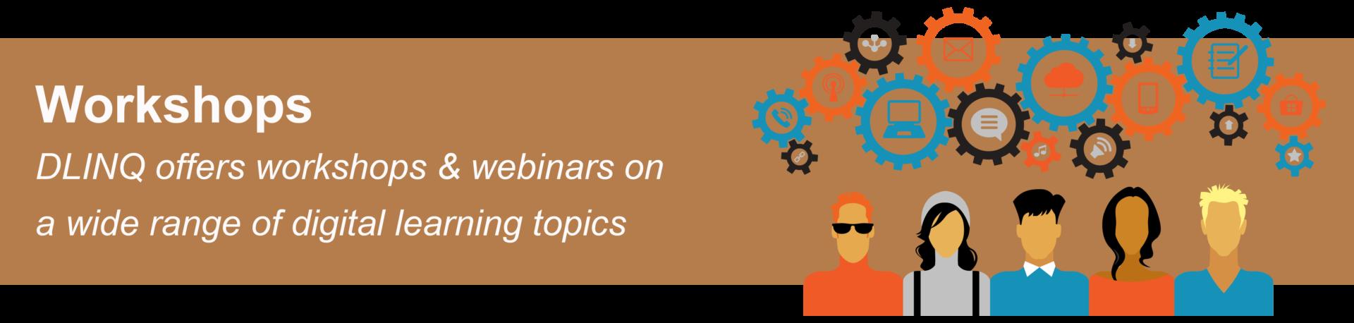 DLINQ offers workshops & webinars on a wide range of digital learning topics