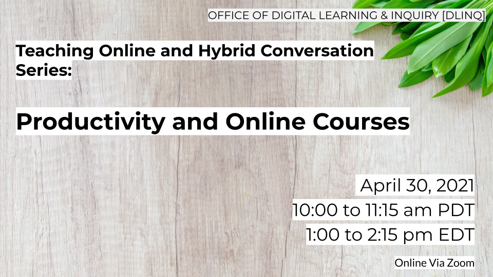 Teaching online and hybrid conversation series: Productivity and Online Courses on April 30, 2021