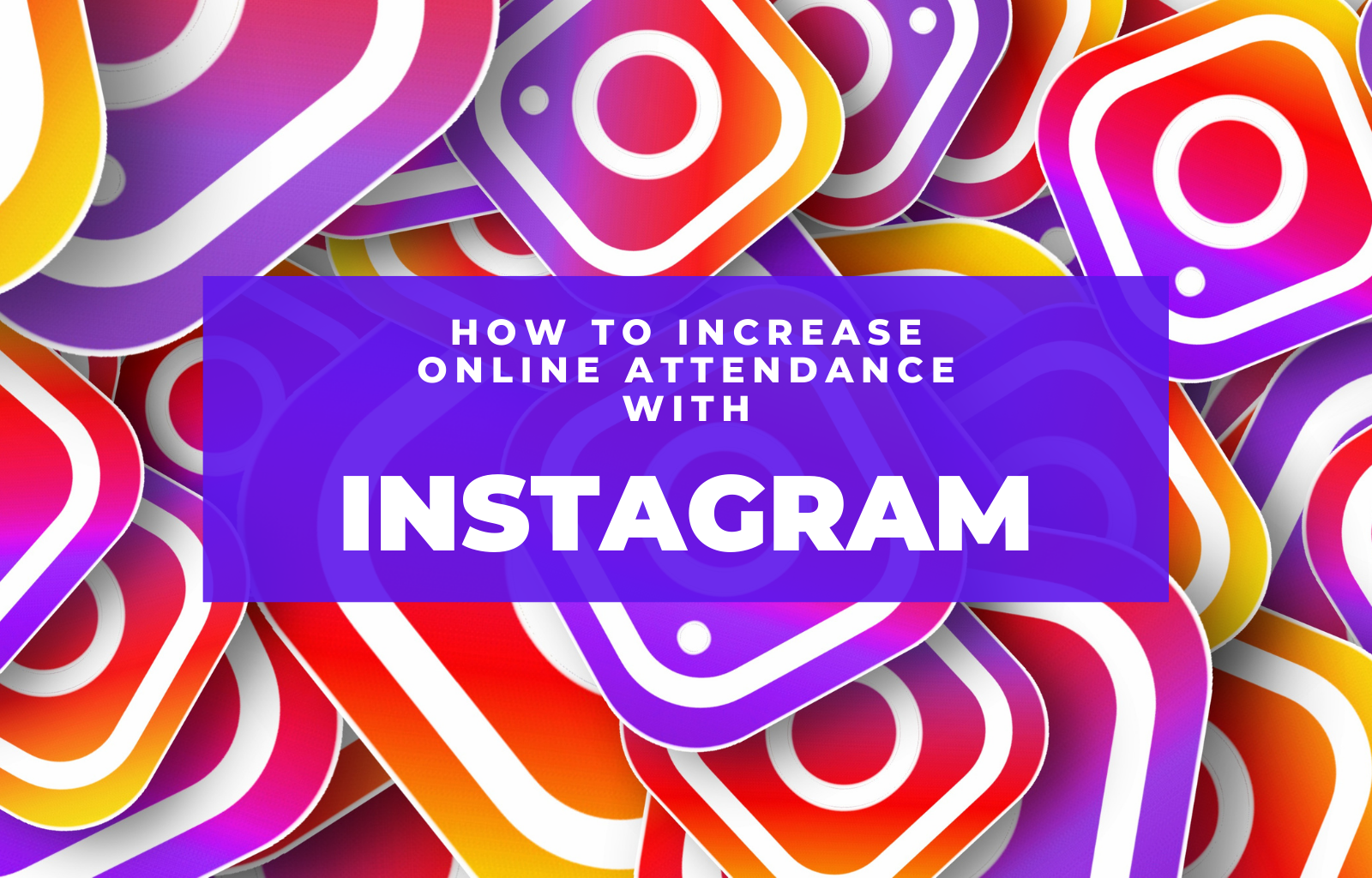 """Title image: """"How to Increase Online Attendance with Instagram"""""""